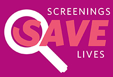 Screenings Save Lives